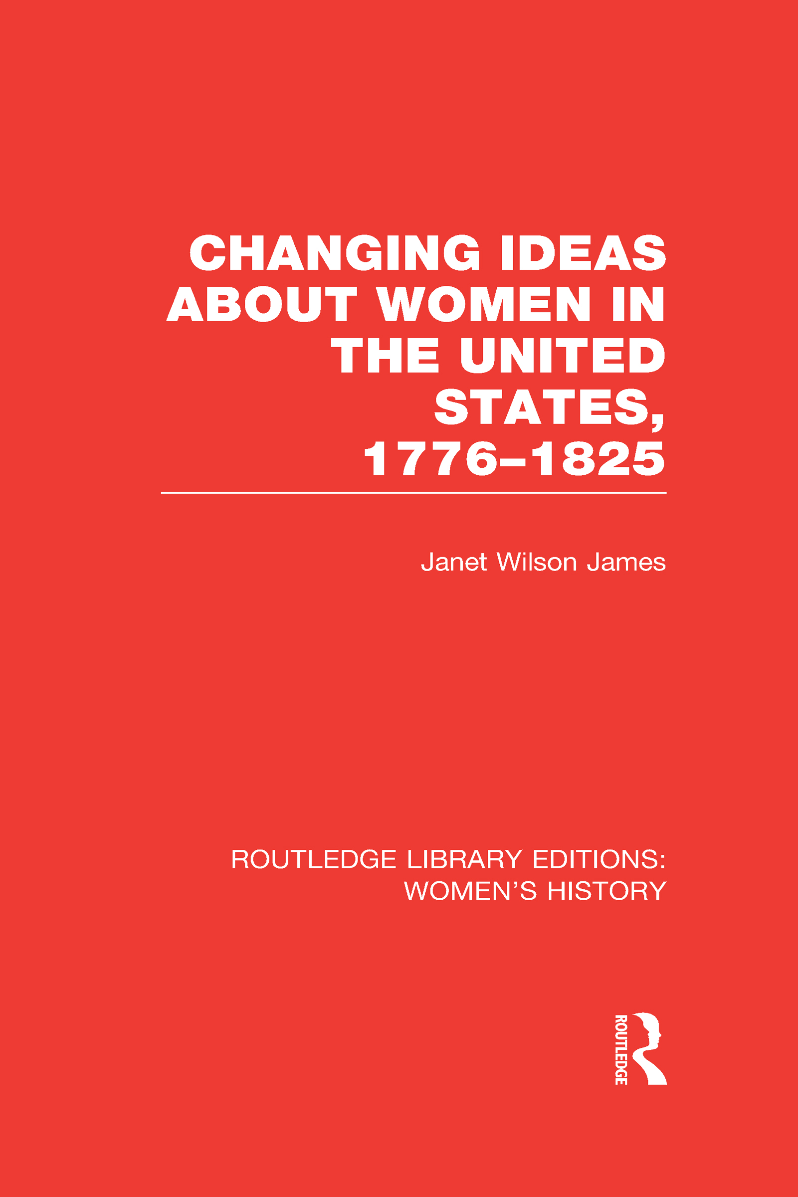 Changing Ideas about Women in the United States, 1776-1825 (Hardback) book cover