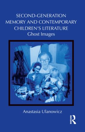 Second-Generation Memory and Contemporary Children's Literature: Ghost Images (Hardback) book cover