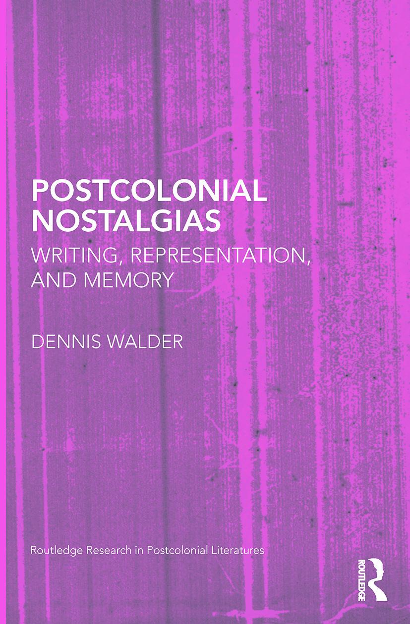 Postcolonial Nostalgias: Writing, Representation and Memory (Paperback) book cover