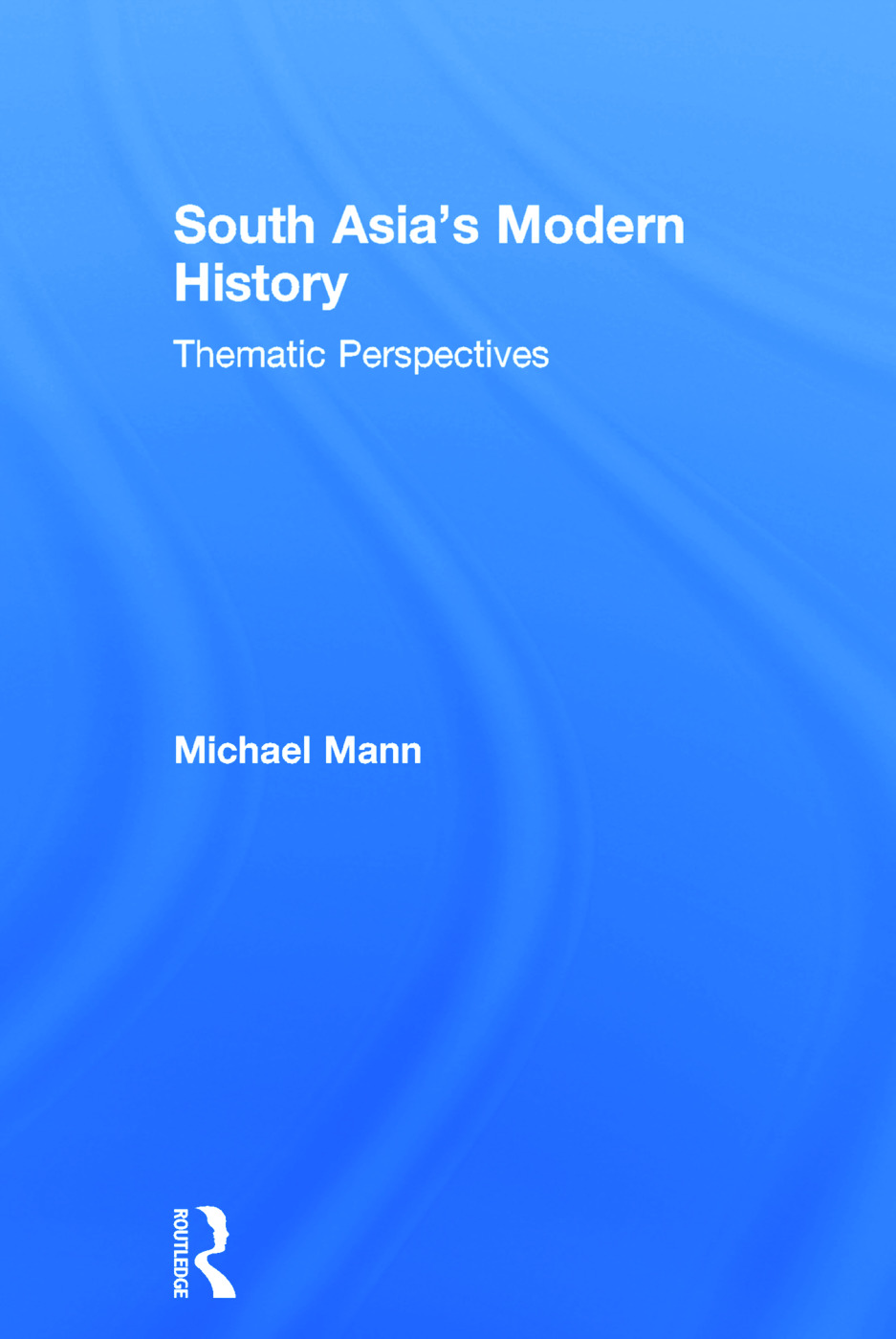 South Asia's Modern History: Thematic Perspectives, 1st Edition (Hardback) book cover