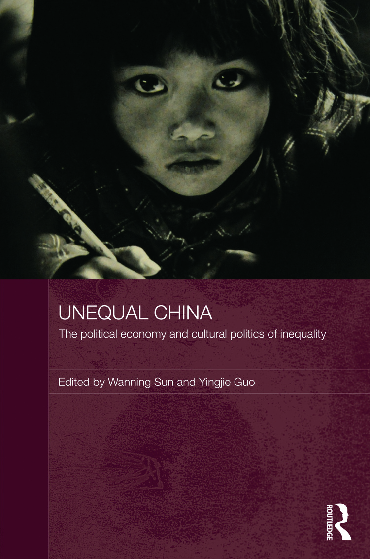 Unequal China: The political economy and cultural politics of inequality (Hardback) book cover