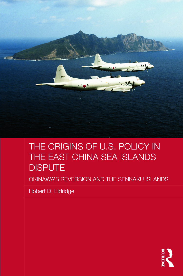 The Origins of U.S. Policy in the East China Sea Islands Dispute: Okinawa's Reversion and the Senkaku Islands (Hardback) book cover