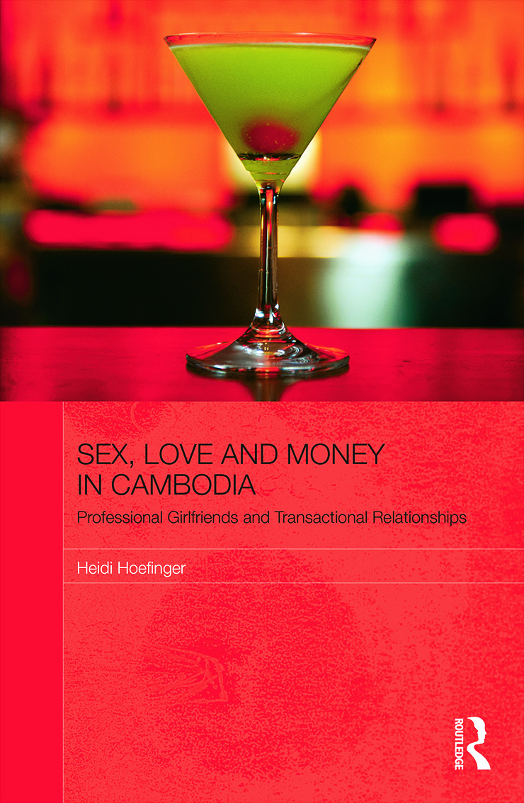 Sex, Love and Money in Cambodia: Professional Girlfriends and Transactional Relationships (Hardback) book cover