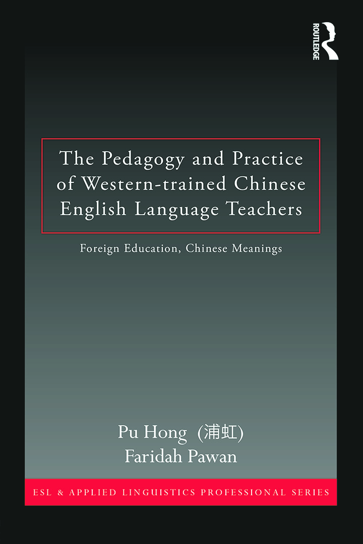 The Pedagogy and Practice of Western-trained Chinese English Language Teachers: Foreign Education, Chinese Meanings book cover