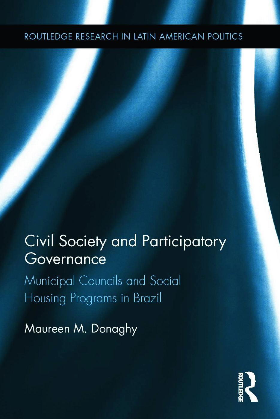 Civil Society and Participatory Governance: Municipal Councils and Social Housing Programs in Brazil (Hardback) book cover