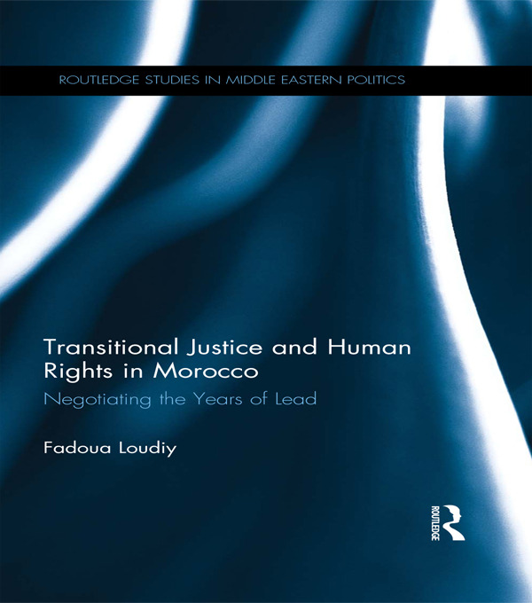 Transitional Justice and Human Rights in Morocco: Negotiating the Years of Lead, 1st Edition (Hardback) book cover