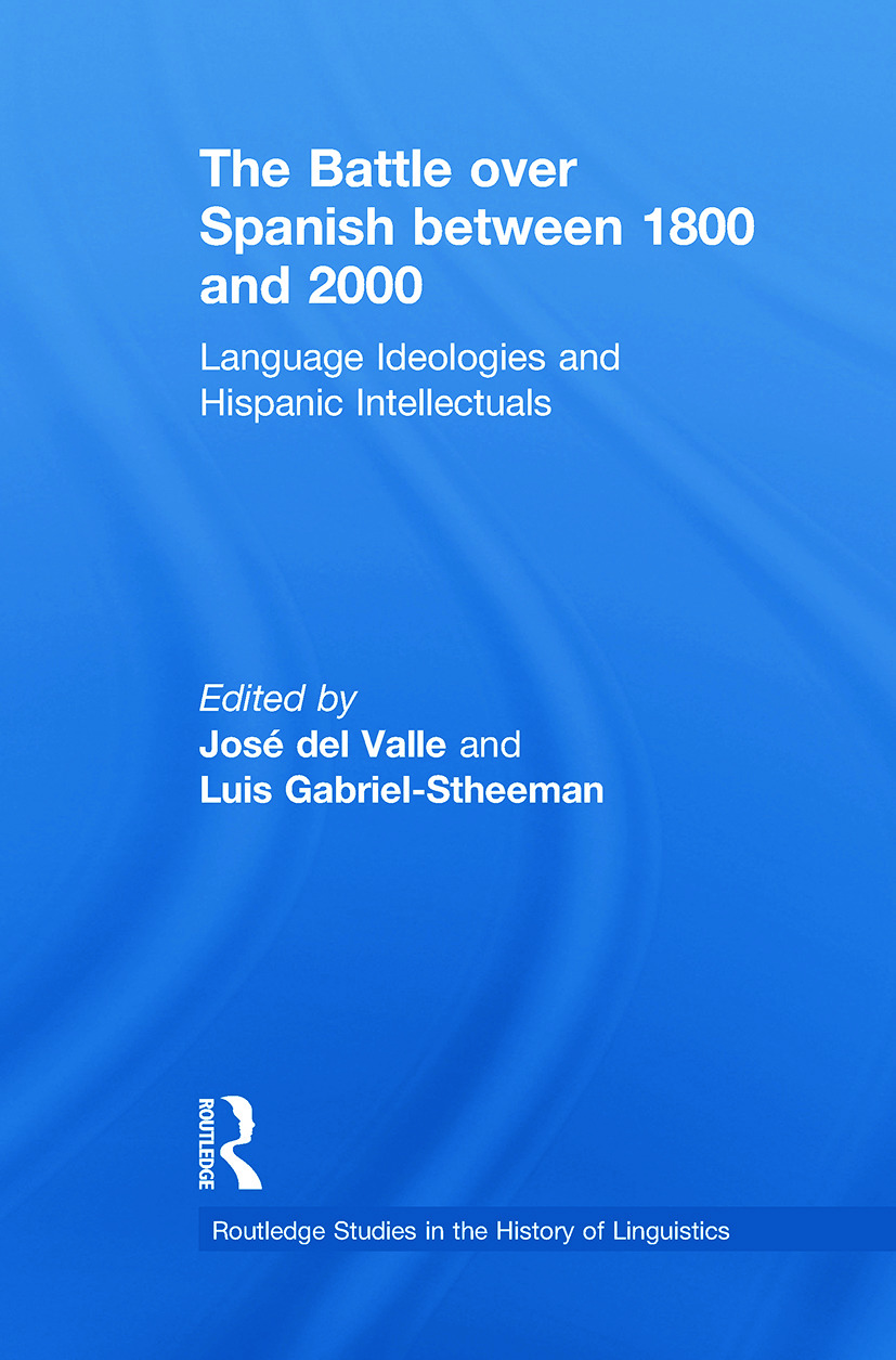 The Battle over Spanish between 1800 and 2000: Language & Ideologies and Hispanic Intellectuals (Paperback) book cover