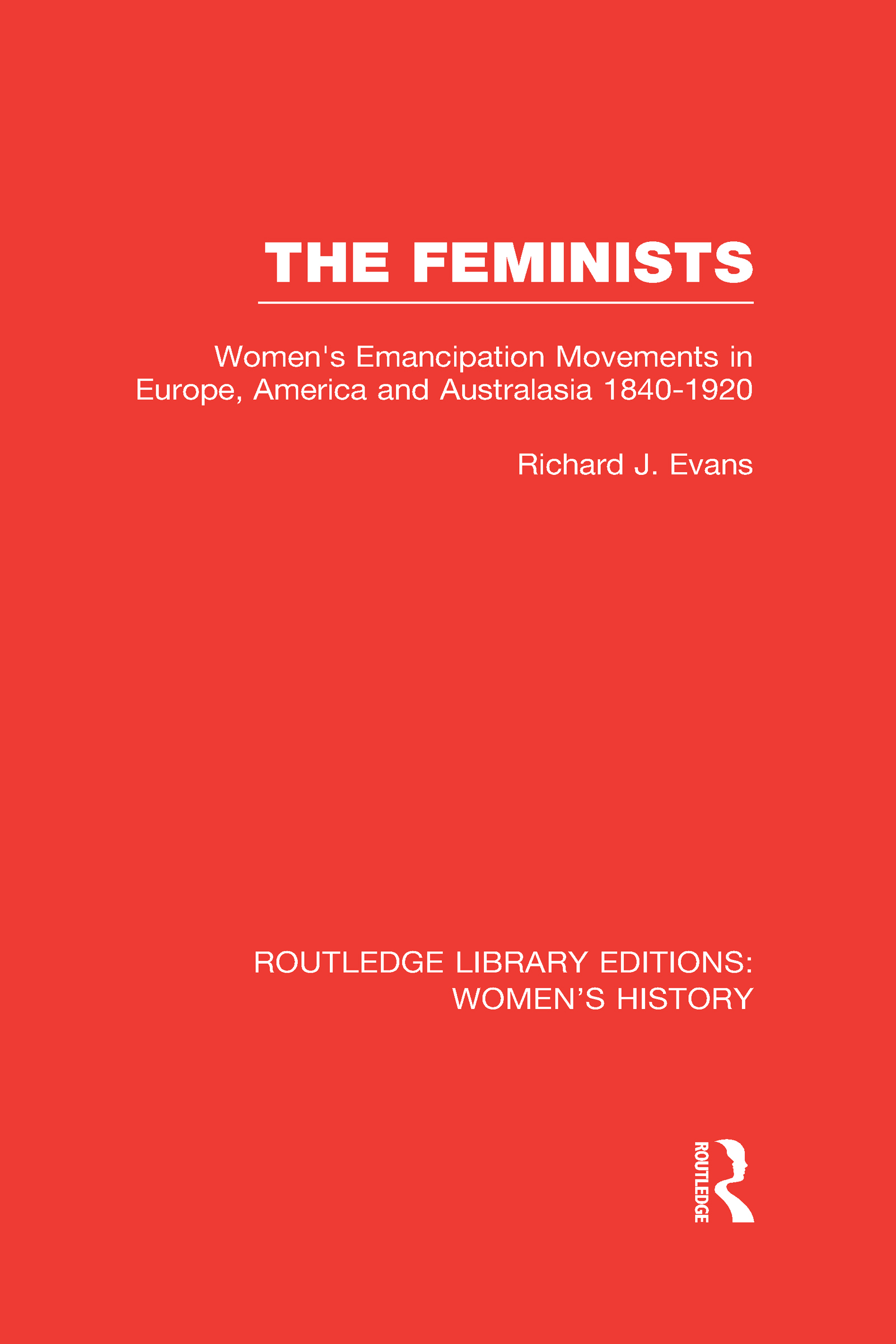 The Feminists: Women's Emancipation Movements in Europe, America and Australasia 1840-1920 (Hardback) book cover