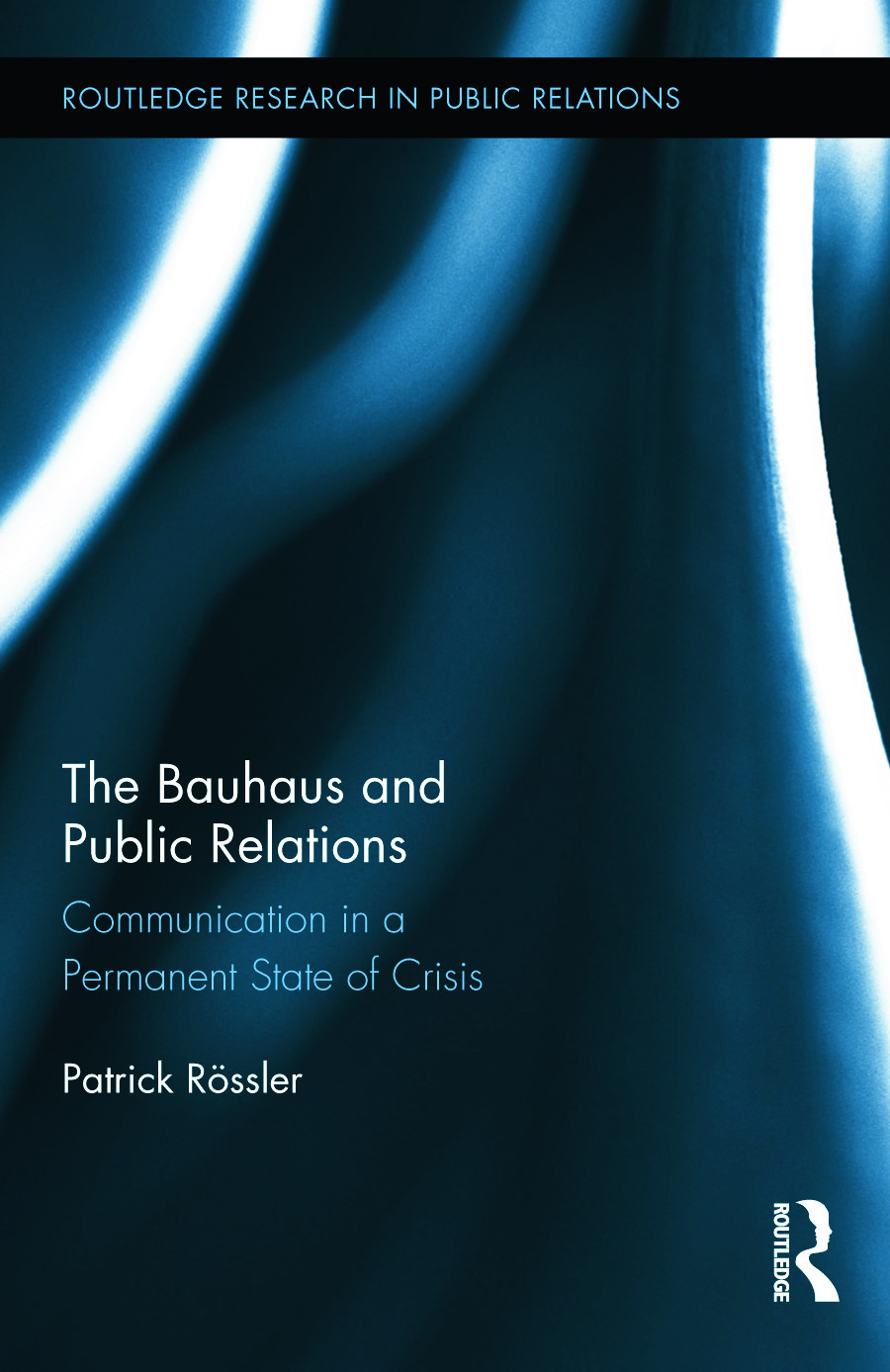 The Bauhaus and Public Relations: Communication in a Permanent State of Crisis (Hardback) book cover