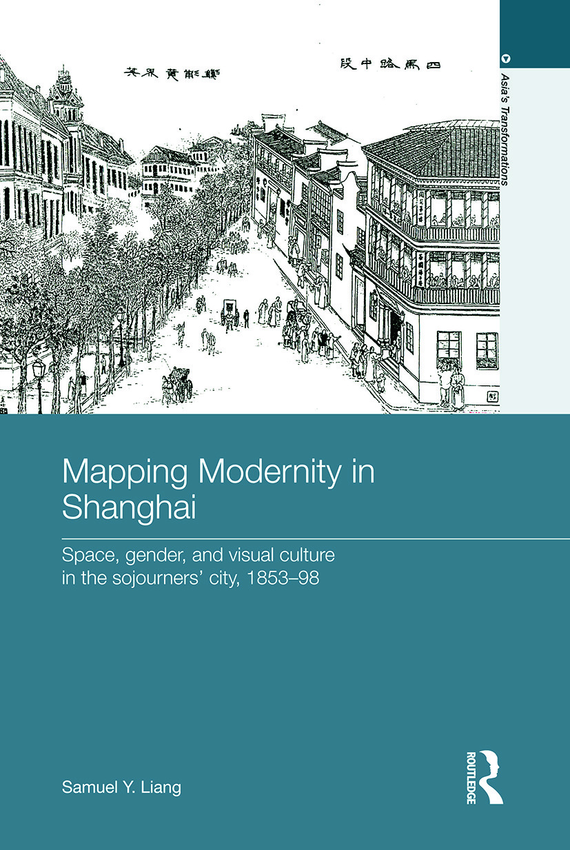 Mapping Modernity in Shanghai: Space, Gender, and Visual Culture in the Sojourners' City, 1853-98 (Paperback) book cover