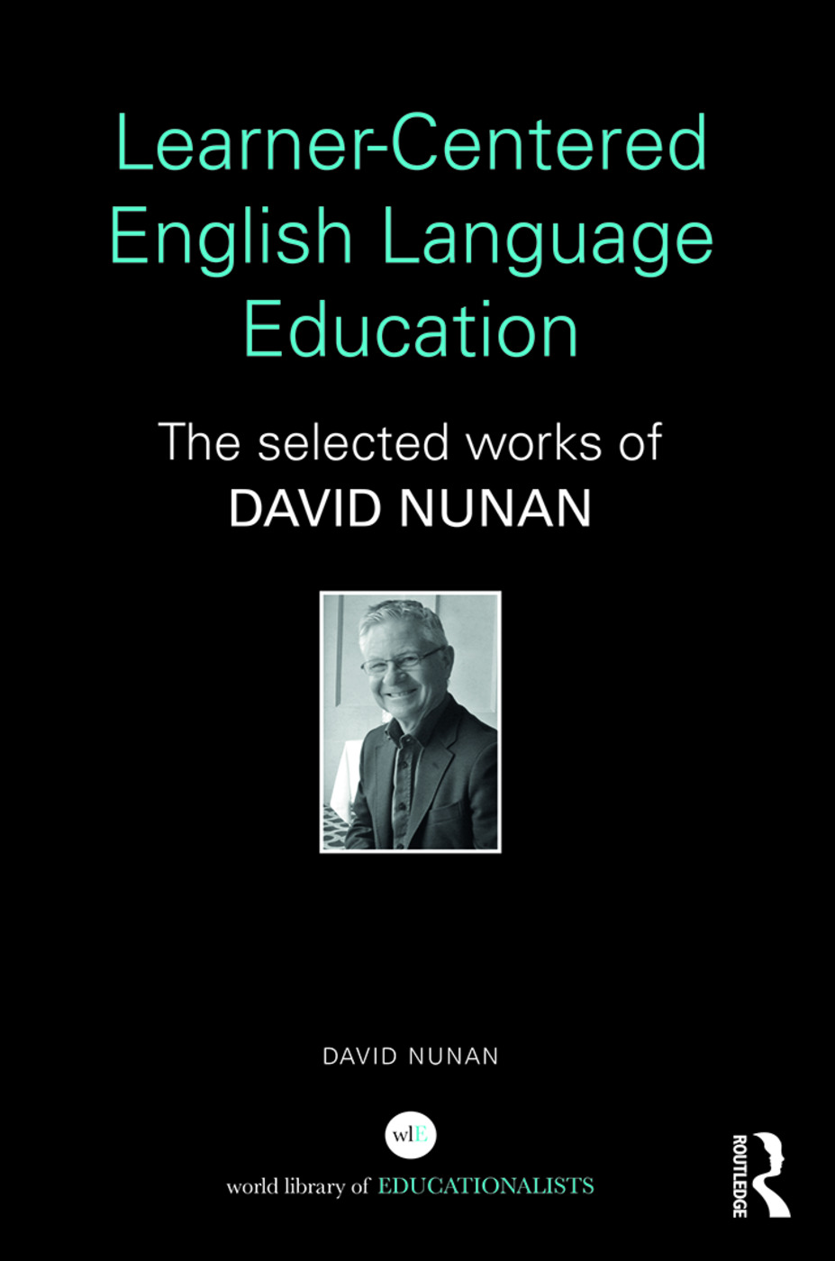 Learner-Centered English Language Education: The Selected Works of David Nunan (Hardback) book cover