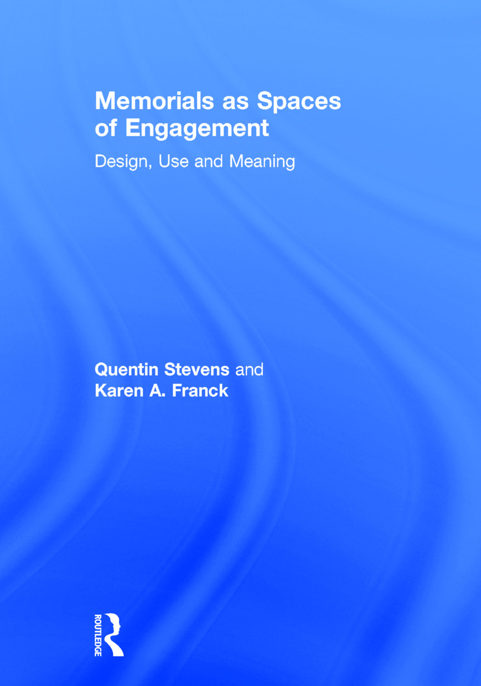 Memorials as Spaces of Engagement: Design, Use and Meaning, 1st Edition (Hardback) book cover