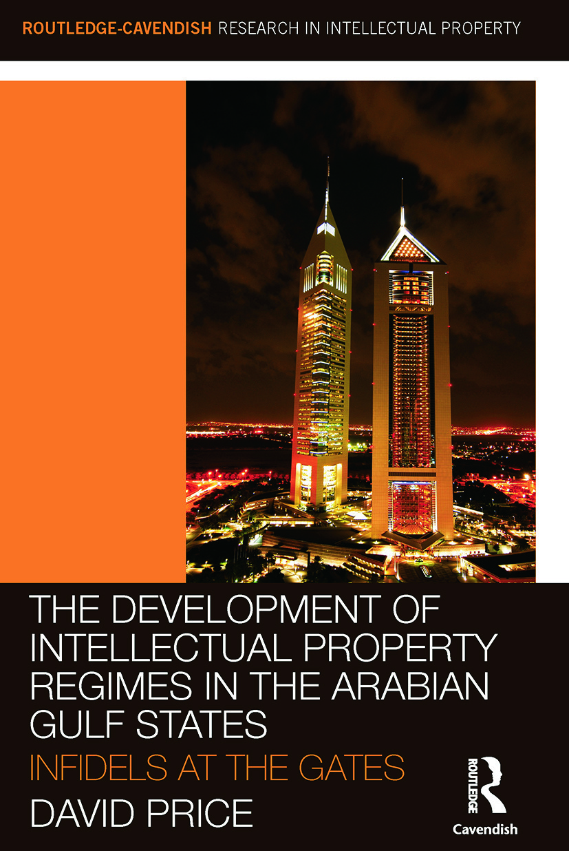 The Development of Intellectual Property Regimes in the Arabian Gulf States: Infidels at the Gates (Paperback) book cover
