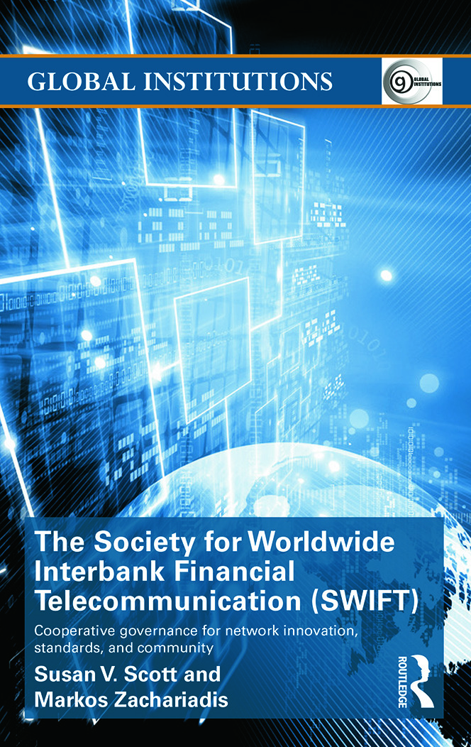 The Society for Worldwide Interbank Financial Telecommunication (SWIFT): Cooperative governance for network innovation, standards, and community (Hardback) book cover