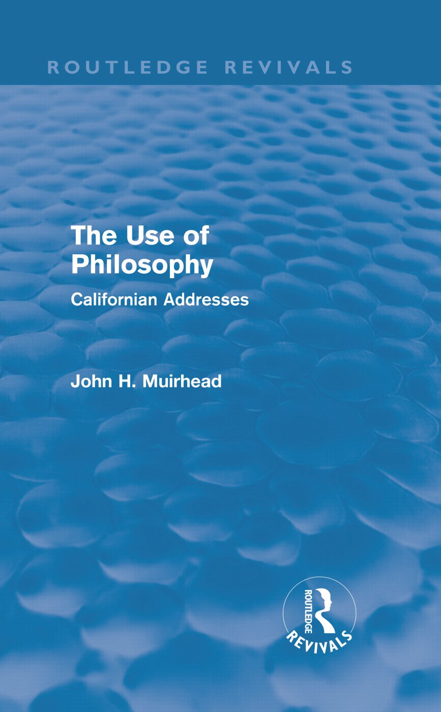The Use of Philosophy (Routledge Revivals): Californian Addresses (Hardback) book cover
