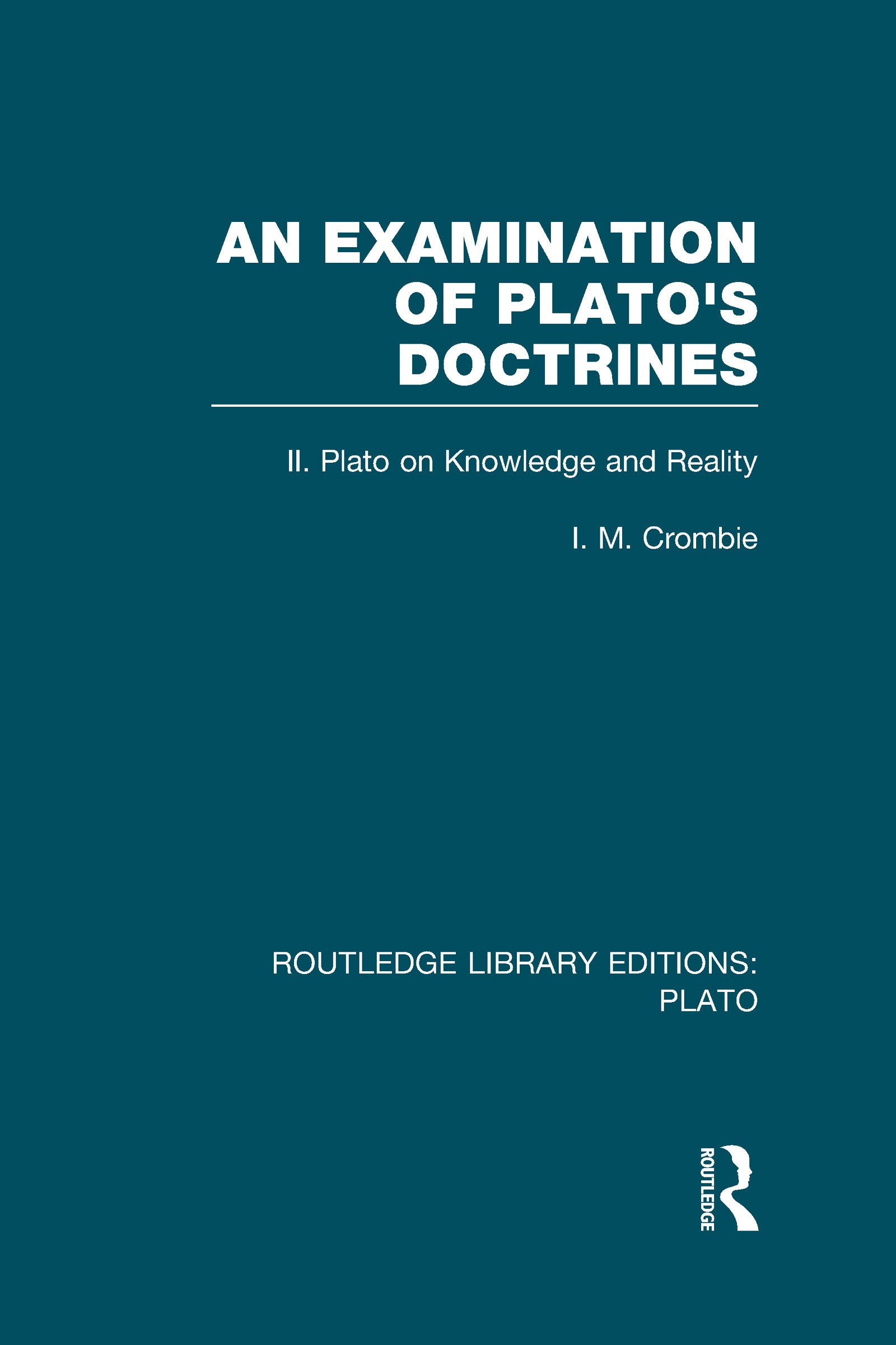 An Examination of Plato's Doctrines Vol 2 (RLE: Plato): Volume 2 Plato on Knowledge and Reality (Hardback) book cover