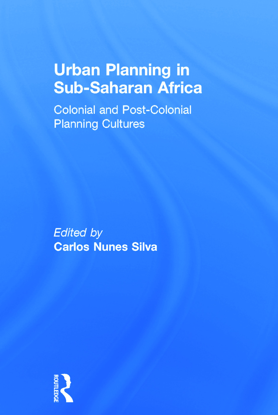 Urban Planning in Sub-Saharan Africa: Colonial and Post-Colonial Planning Cultures, 1st Edition (Hardback) book cover