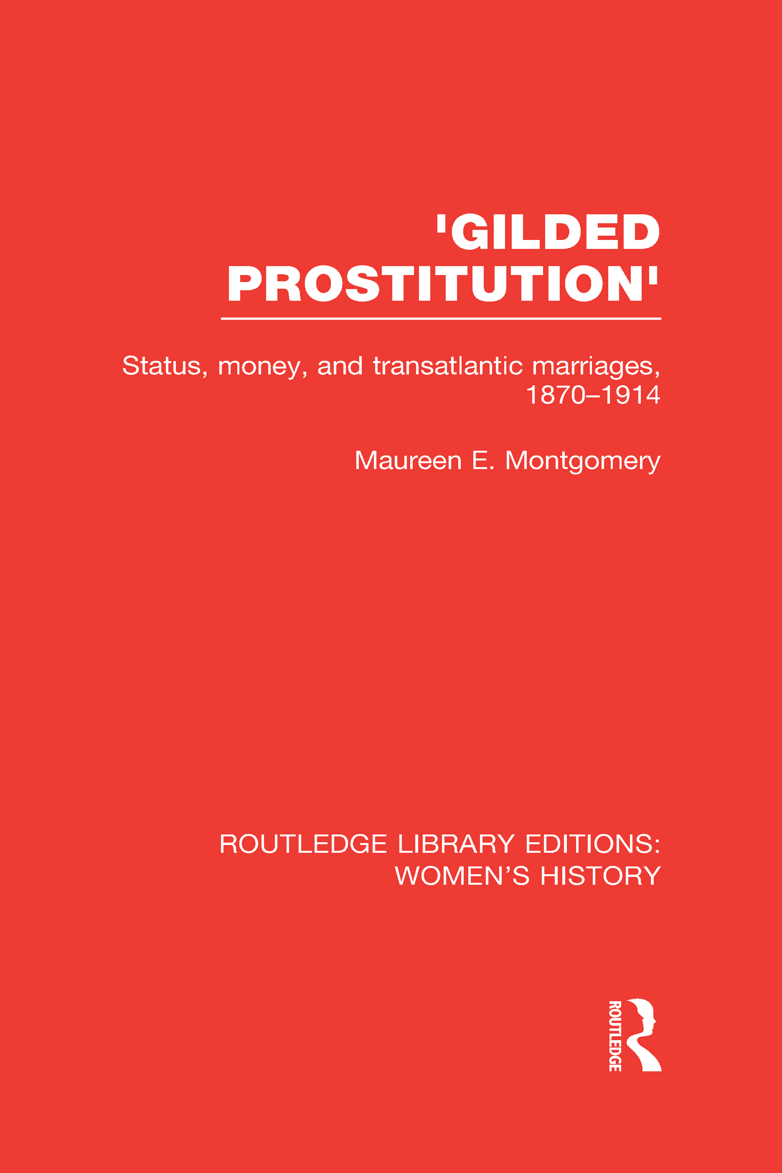 'Gilded Prostitution': Status, Money and Transatlantic Marriages, 1870-1914 (Hardback) book cover