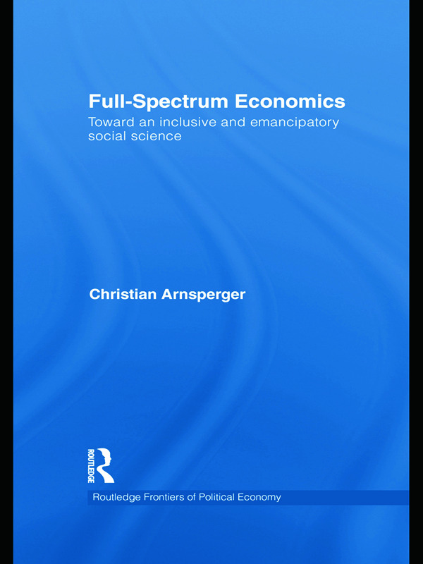 Full-Spectrum Economics: Toward an Inclusive and Emancipatory Social Science (Paperback) book cover