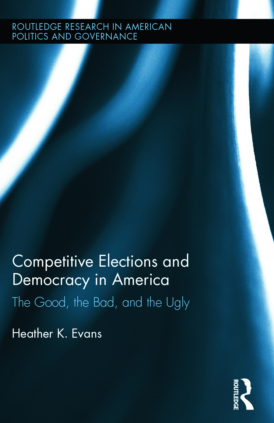 Competitive Elections and Democracy in America: The Good, the Bad, and the Ugly (Hardback) book cover