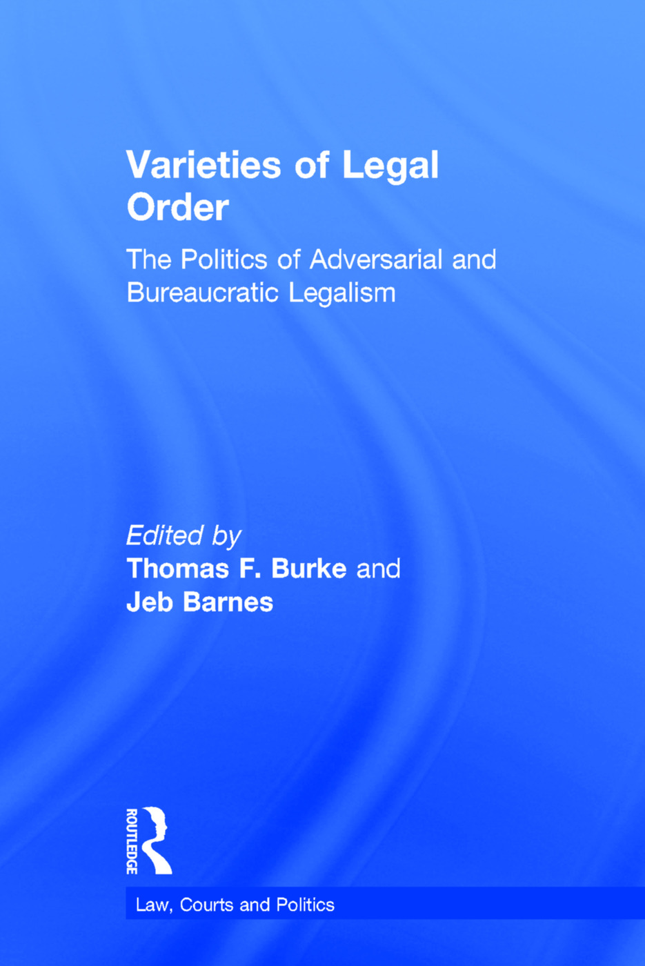 Varieties of Legal Order: The Politics of Adversarial and Bureaucratic Legalism (Hardback) book cover