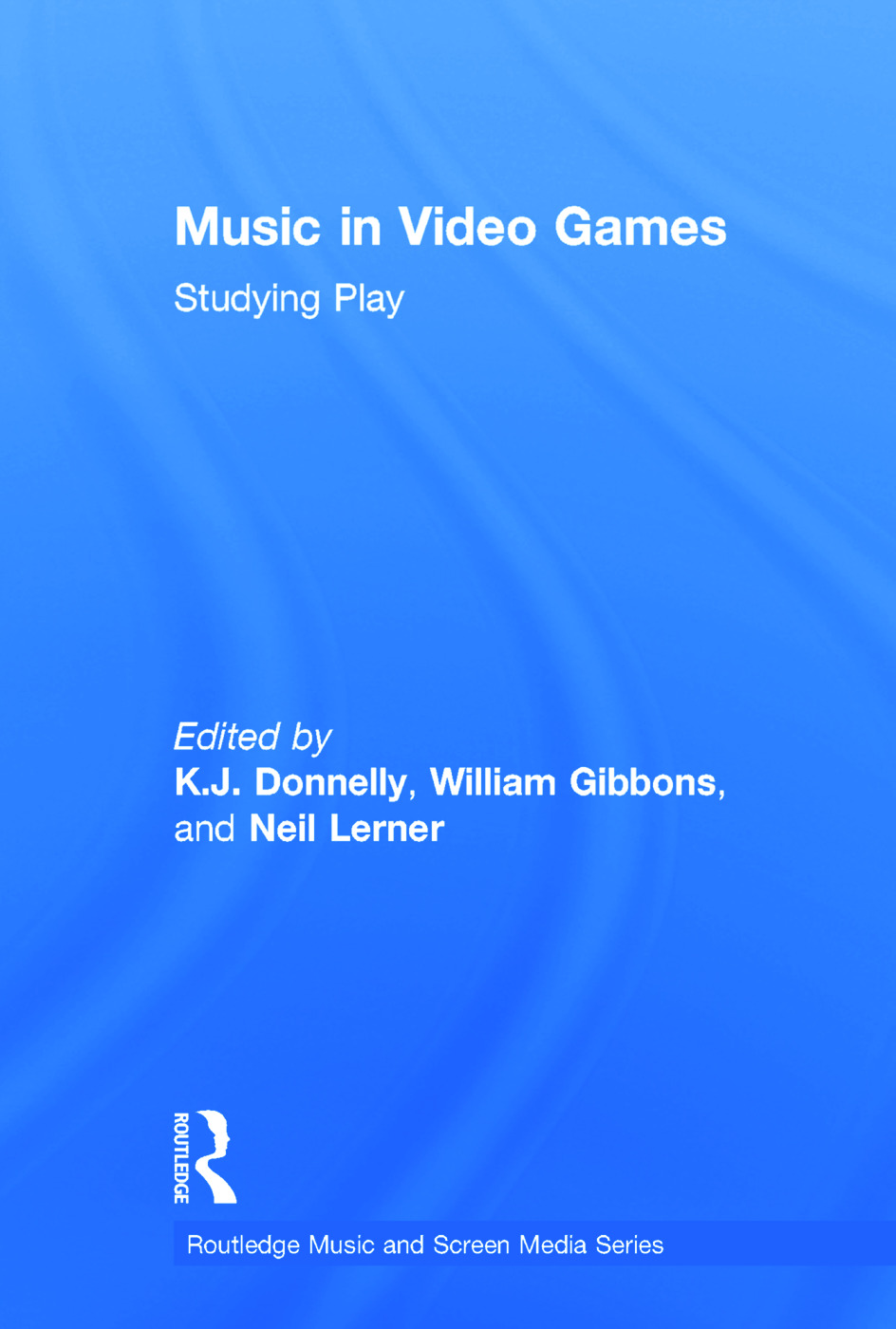Music In Video Games: Studying Play book cover