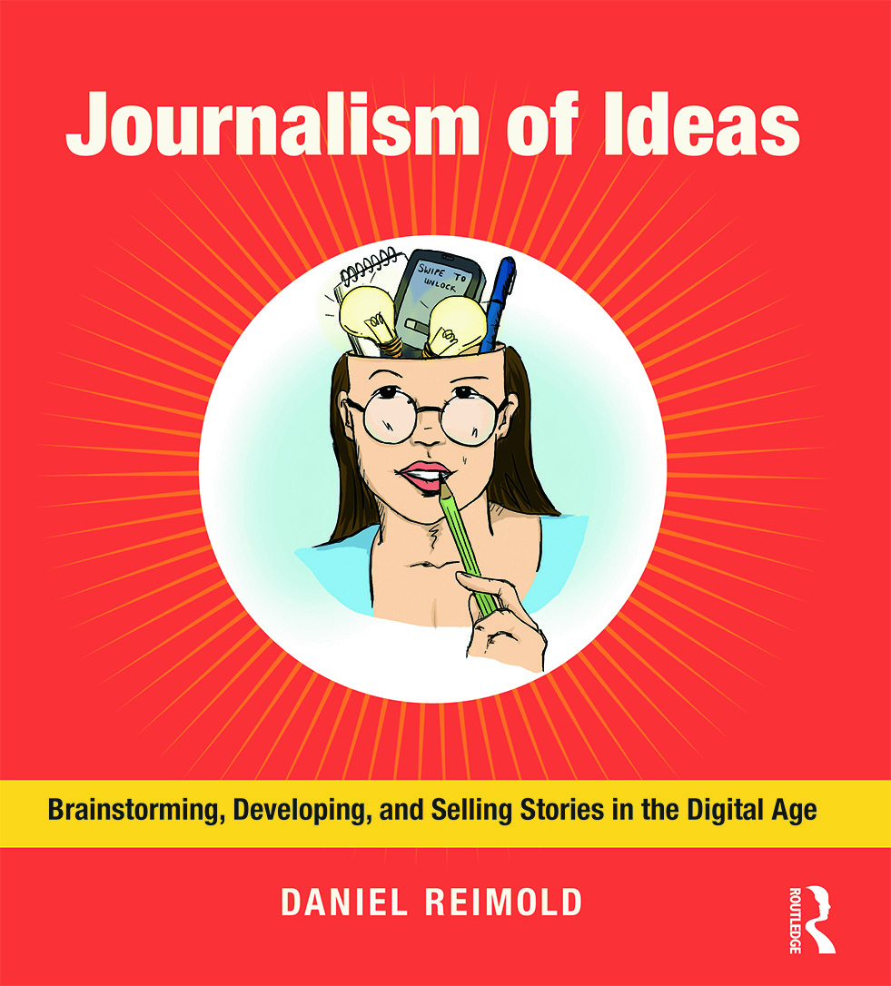 Journalism of Ideas: Brainstorming, Developing, and Selling Stories in the Digital Age (Paperback) book cover