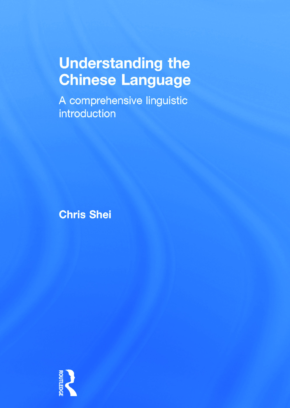 Understanding the Chinese Language: A Comprehensive Linguistic Introduction book cover