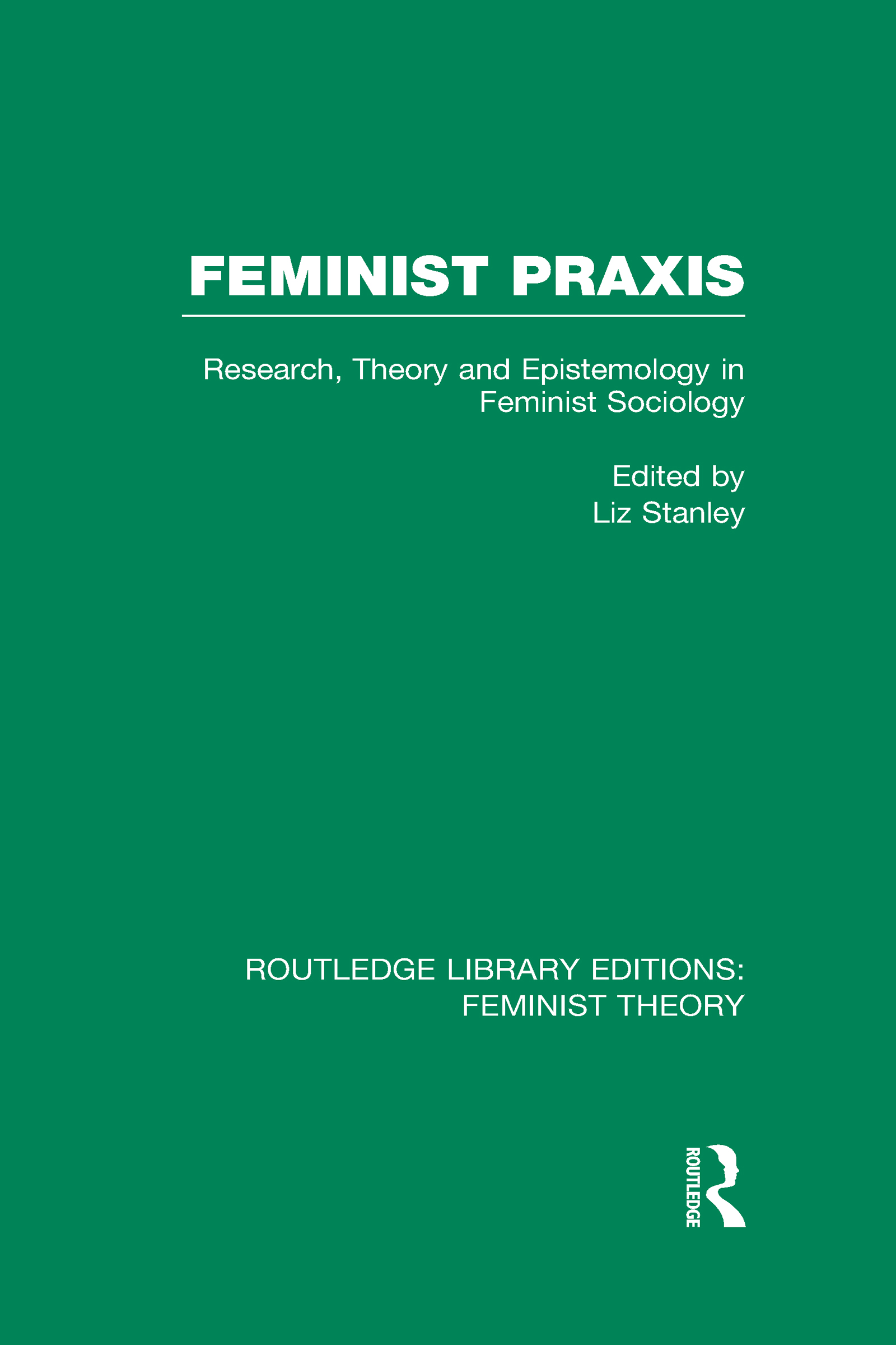 Feminist Praxis (RLE Feminist Theory): Research, Theory and Epistemology in Feminist Sociology (Hardback) book cover