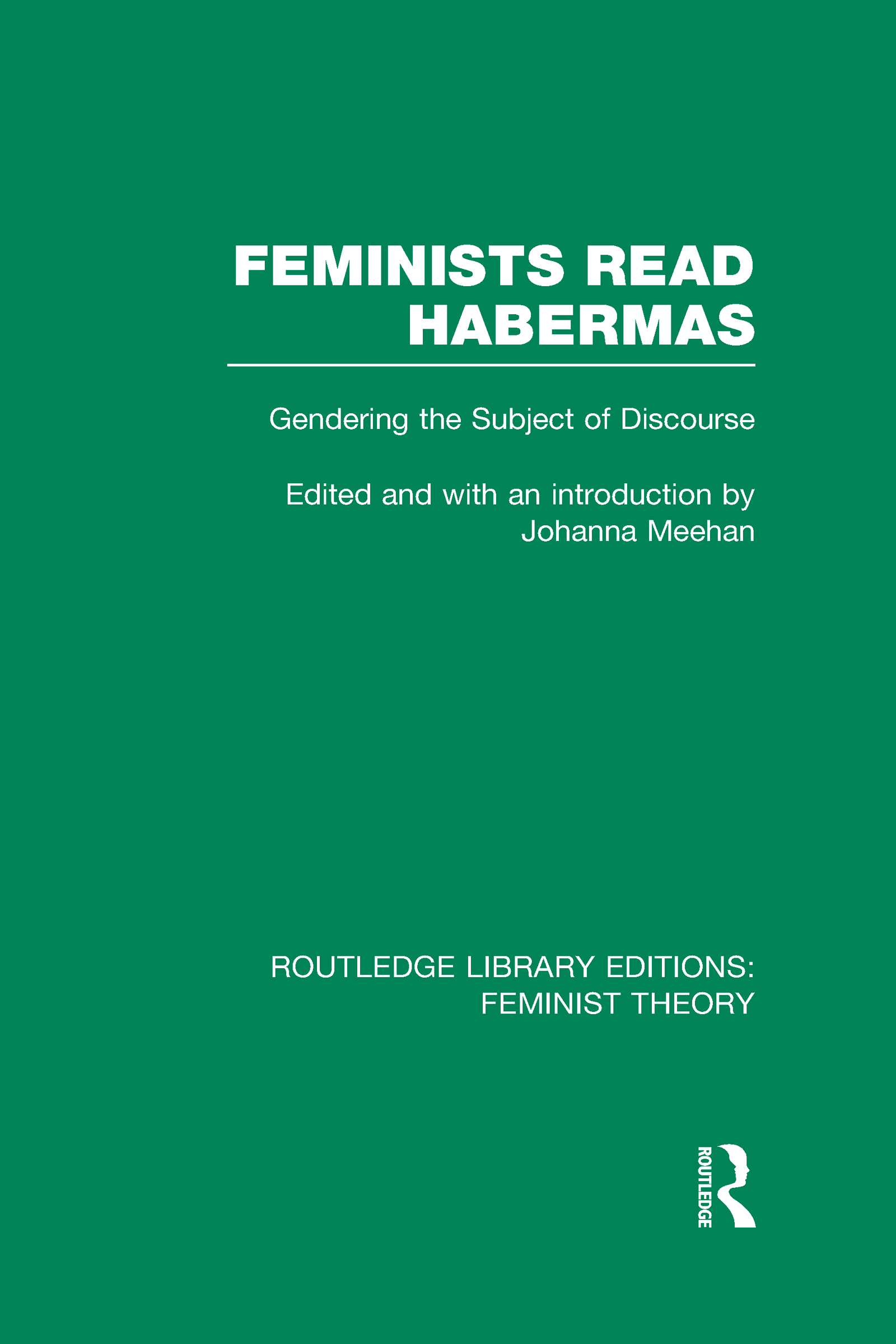 Feminists Read Habermas (RLE Feminist Theory): Gendering the Subject of Discourse (Hardback) book cover