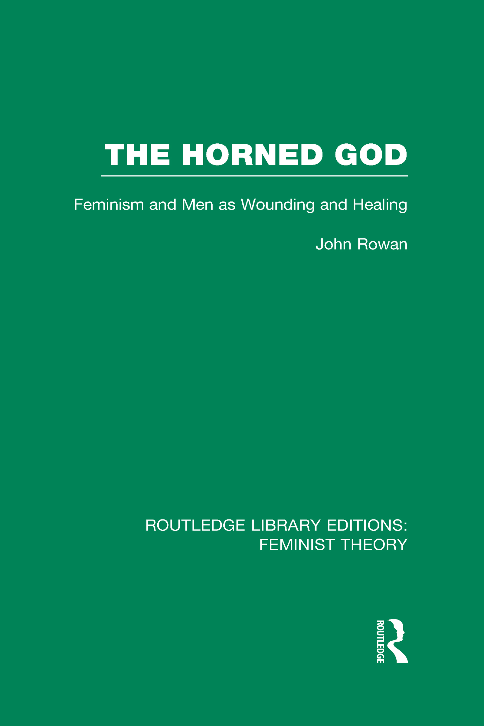 The Horned God (RLE Feminist Theory): Feminism and Men as Wounding and Healing (Hardback) book cover