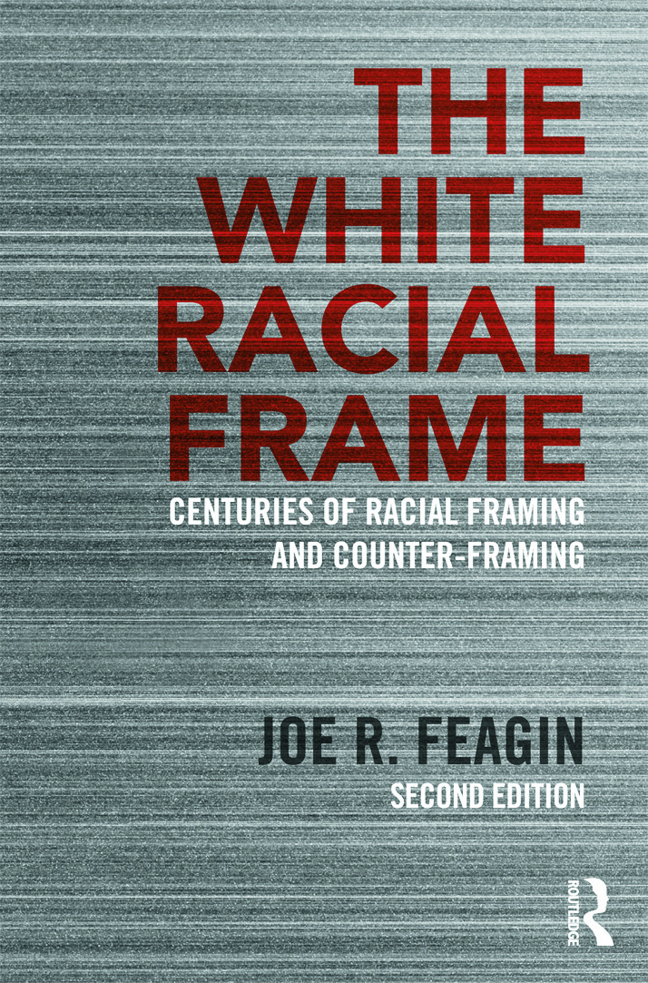 The White Racial Frame: Centuries of Racial Framing and Counter-Framing, 2nd Edition (Paperback) book cover
