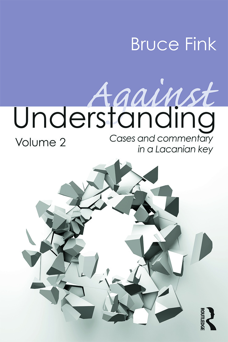 Against Understanding, Volume 2: Cases and Commentary in a Lacanian Key (Paperback) book cover