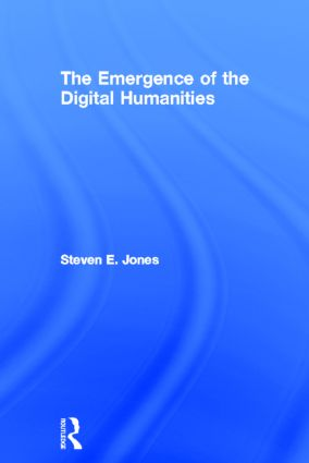 The Emergence of the Digital Humanities (Open Access): 1st Edition (Hardback) book cover