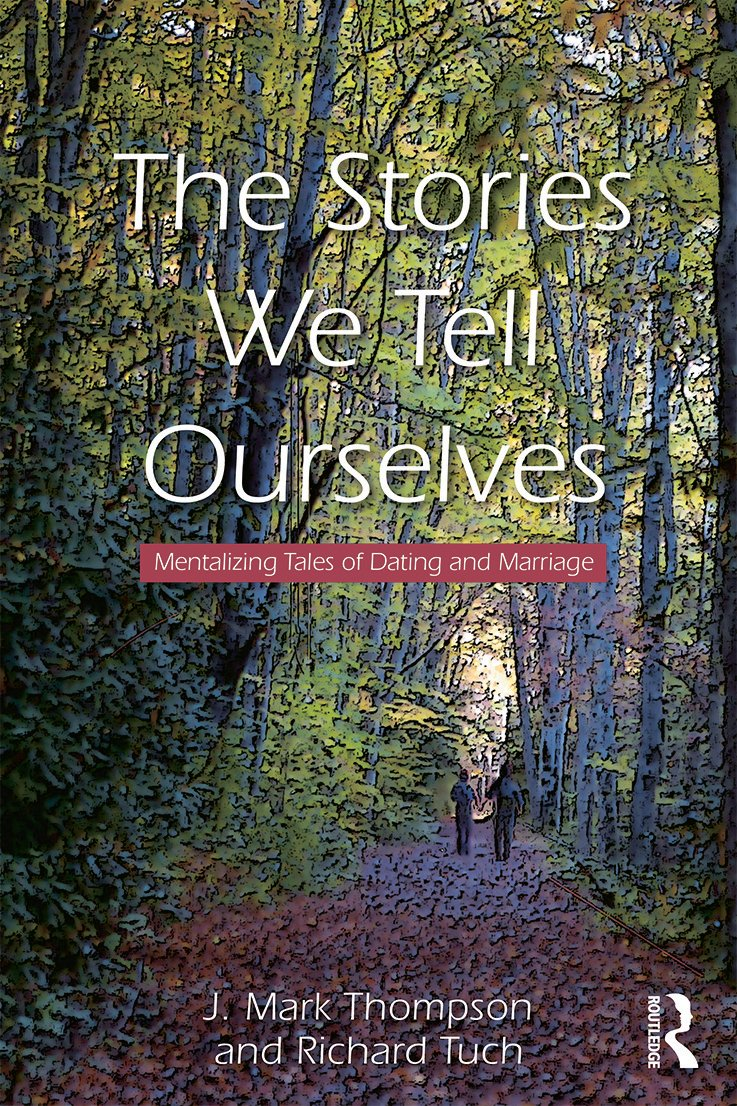 The Stories We Tell Ourselves: Mentalizing Tales of Dating and Marriage (Paperback) book cover