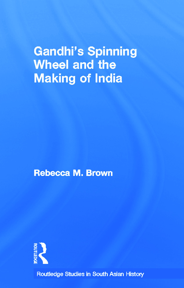 Gandhi's Spinning Wheel and the Making of India: 1st Edition (Paperback) book cover