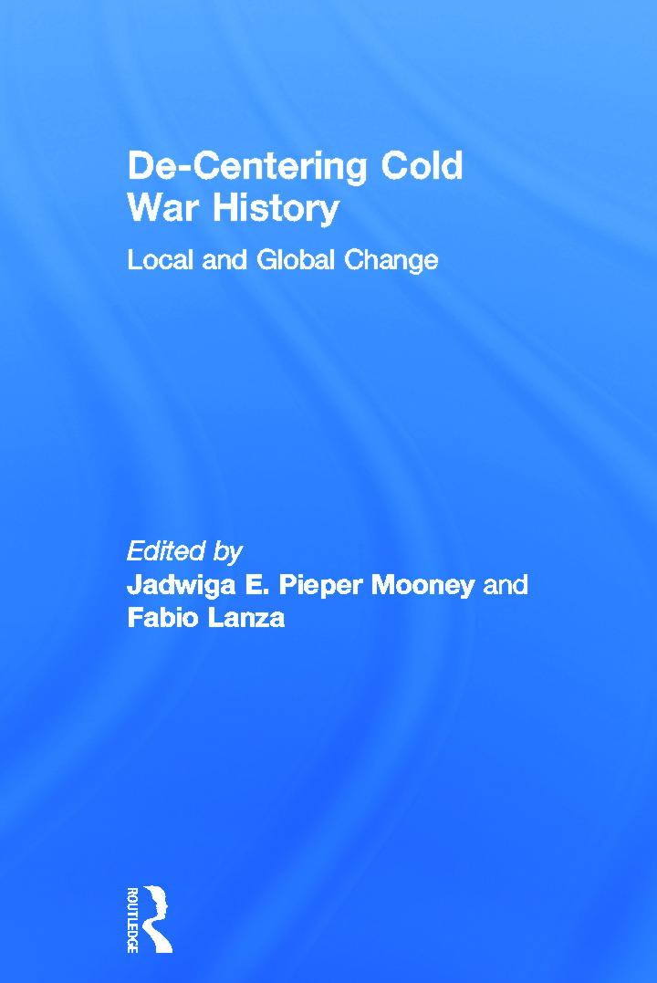 De-Centering Cold War History: Local and Global Change, 1st Edition