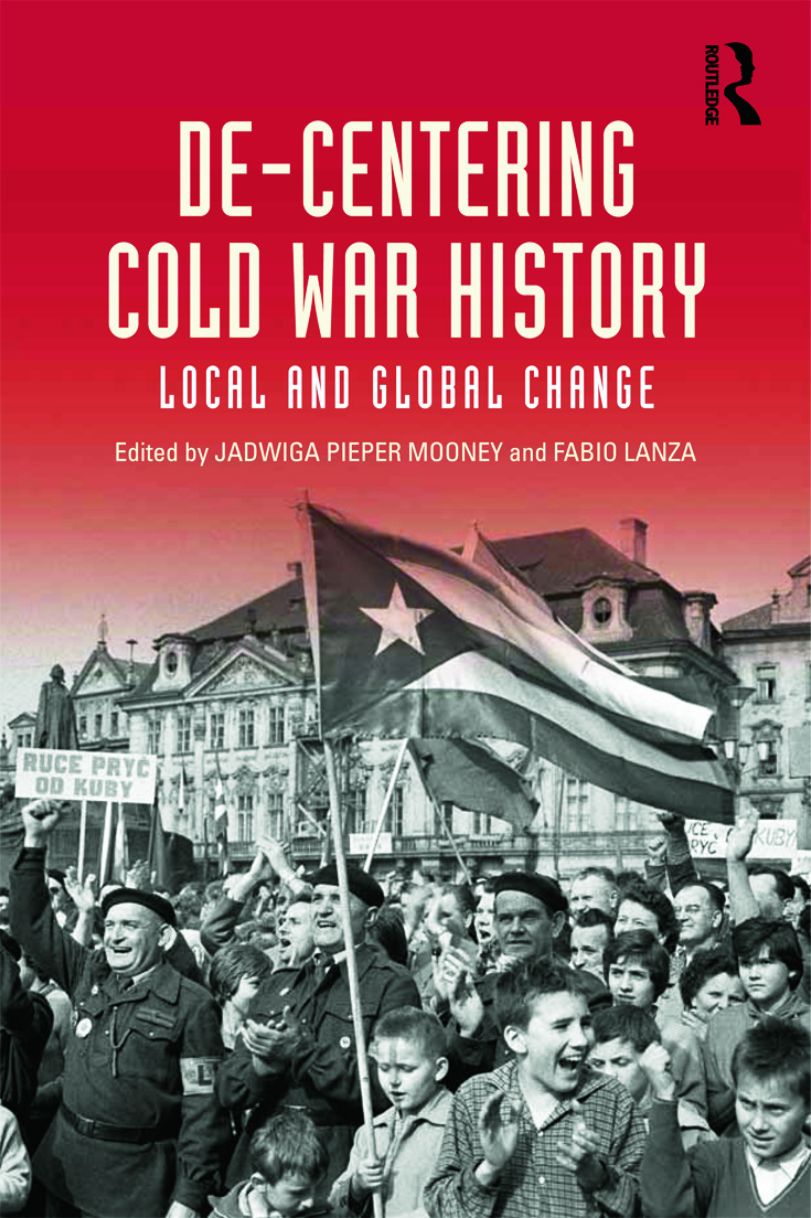 De-Centering Cold War History: Local and Global Change, 1st Edition (Paperback) book cover