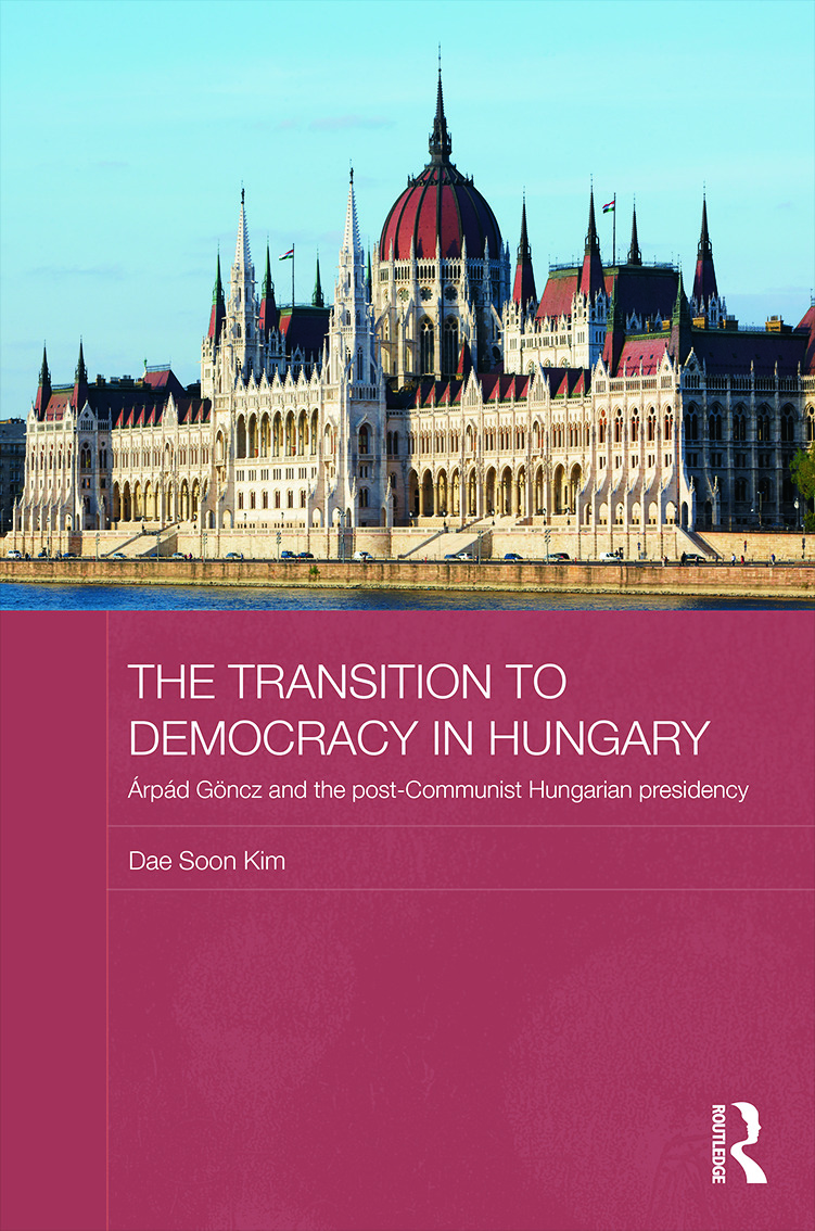 The Transition to Democracy in Hungary: Árpád Göncz and the Post-Communist Hungarian Presidency (Hardback) book cover