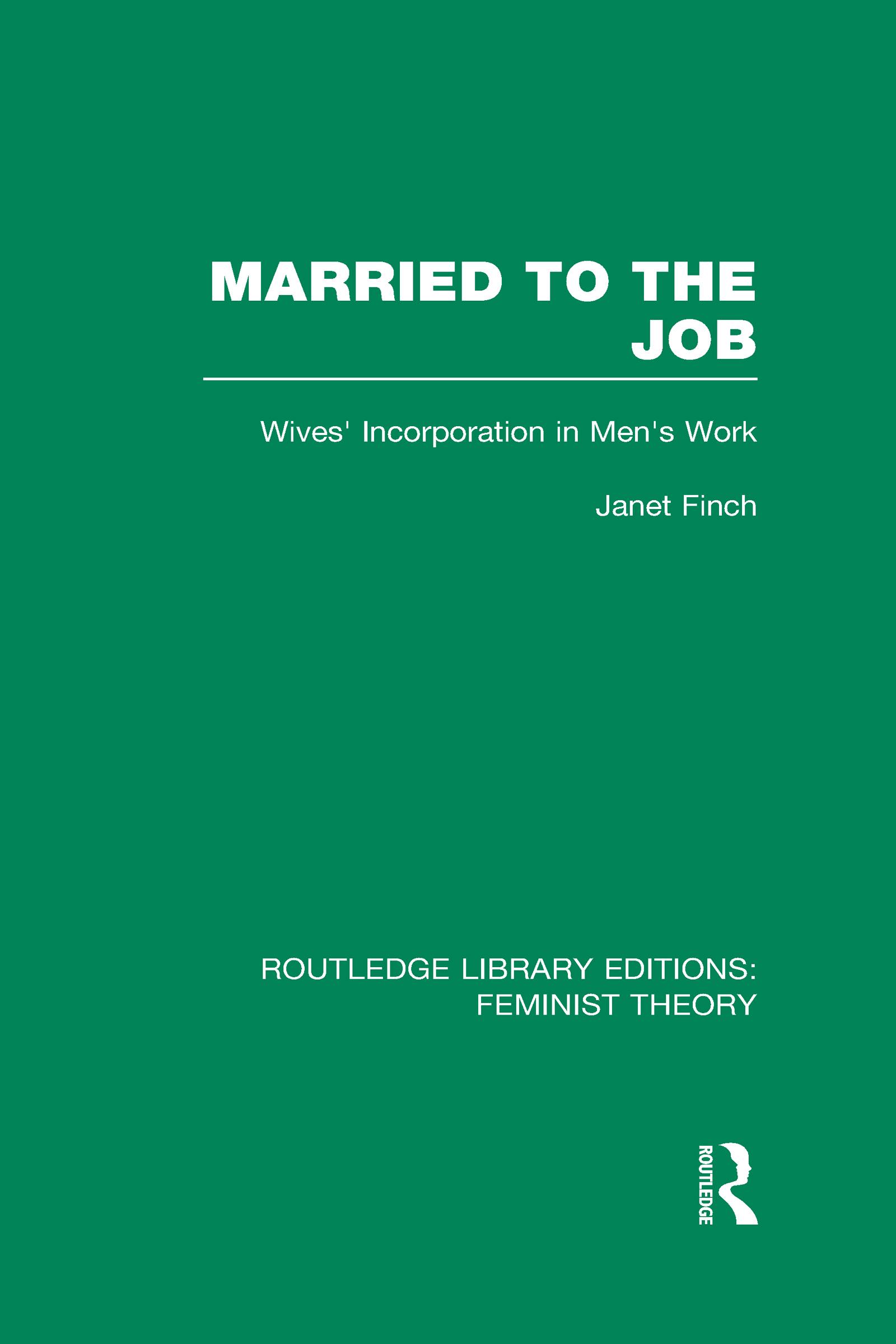 Married to the Job (RLE Feminist Theory): Wives' Incorporation in Men's Work (Hardback) book cover