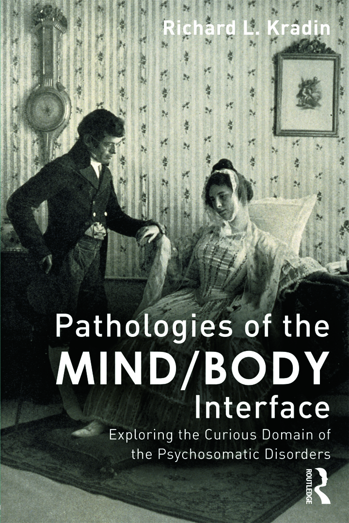 Pathologies of the Mind/Body Interface: Exploring the Curious Domain of the Psychosomatic Disorders (Paperback) book cover