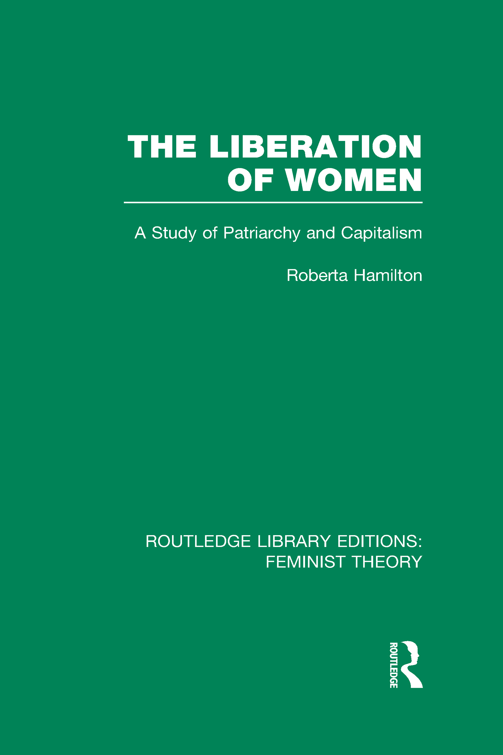The Liberation of Women (RLE Feminist Theory): A Study of Patriarchy and Capitalism (Hardback) book cover