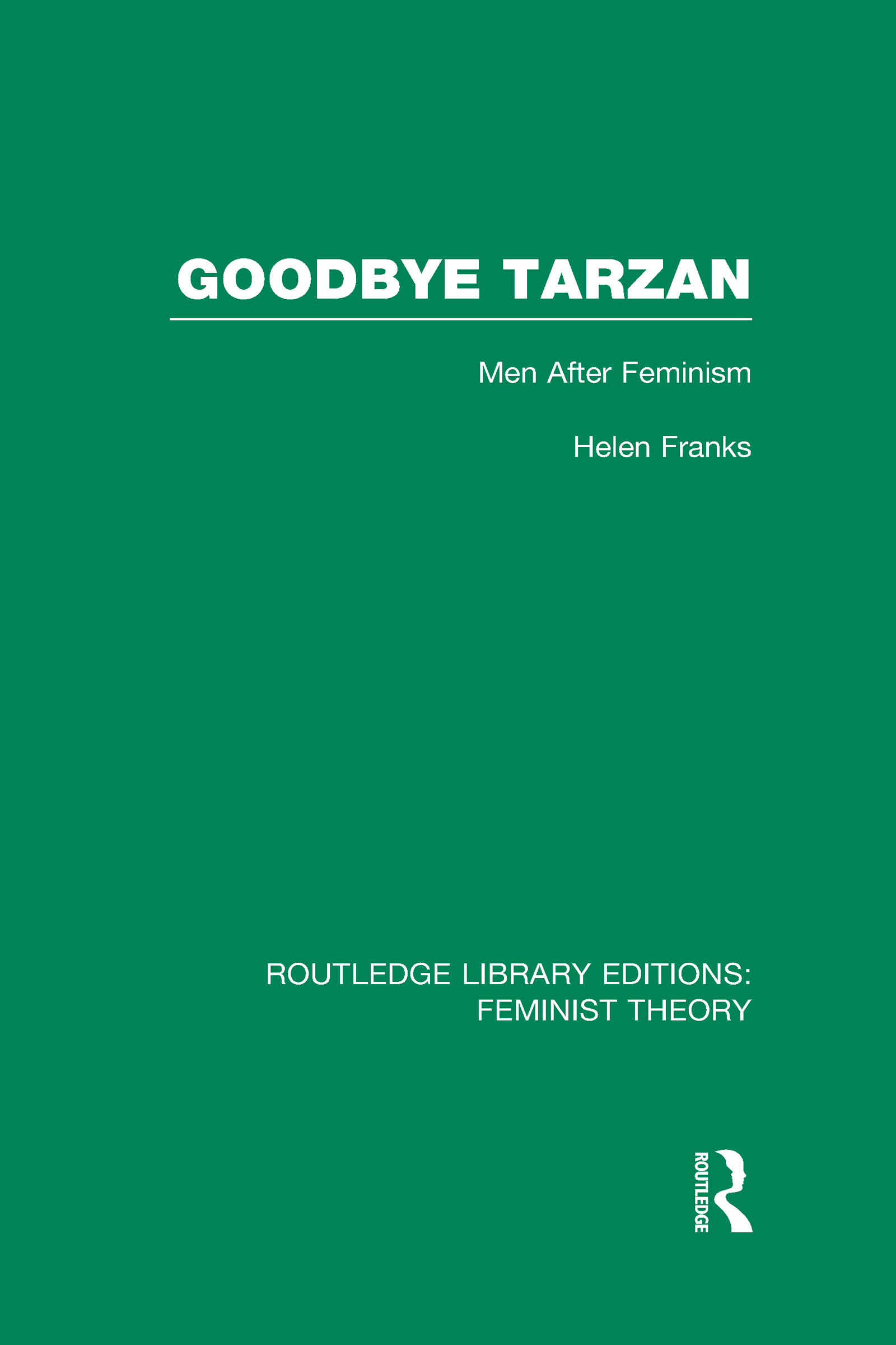 Goodbye Tarzan (RLE Feminist Theory): Men After Feminism book cover