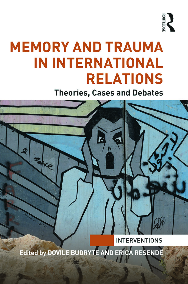 Memory and Trauma in International Relations: Theories, Cases and Debates, 1st Edition (Hardback) book cover