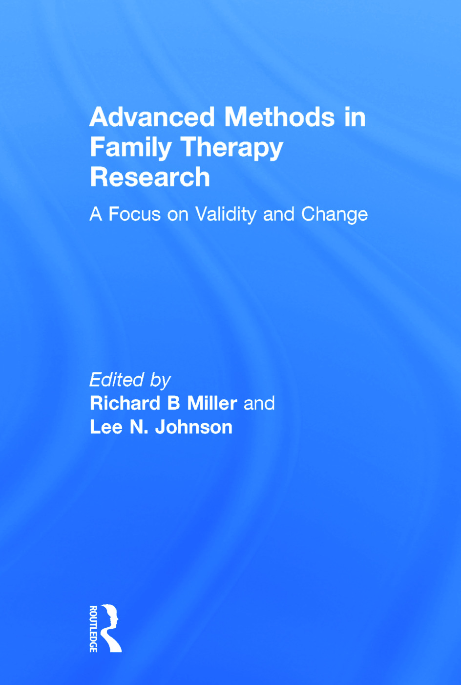Advanced Methods in Family Therapy Research: A Focus on Validity and Change (Hardback) book cover