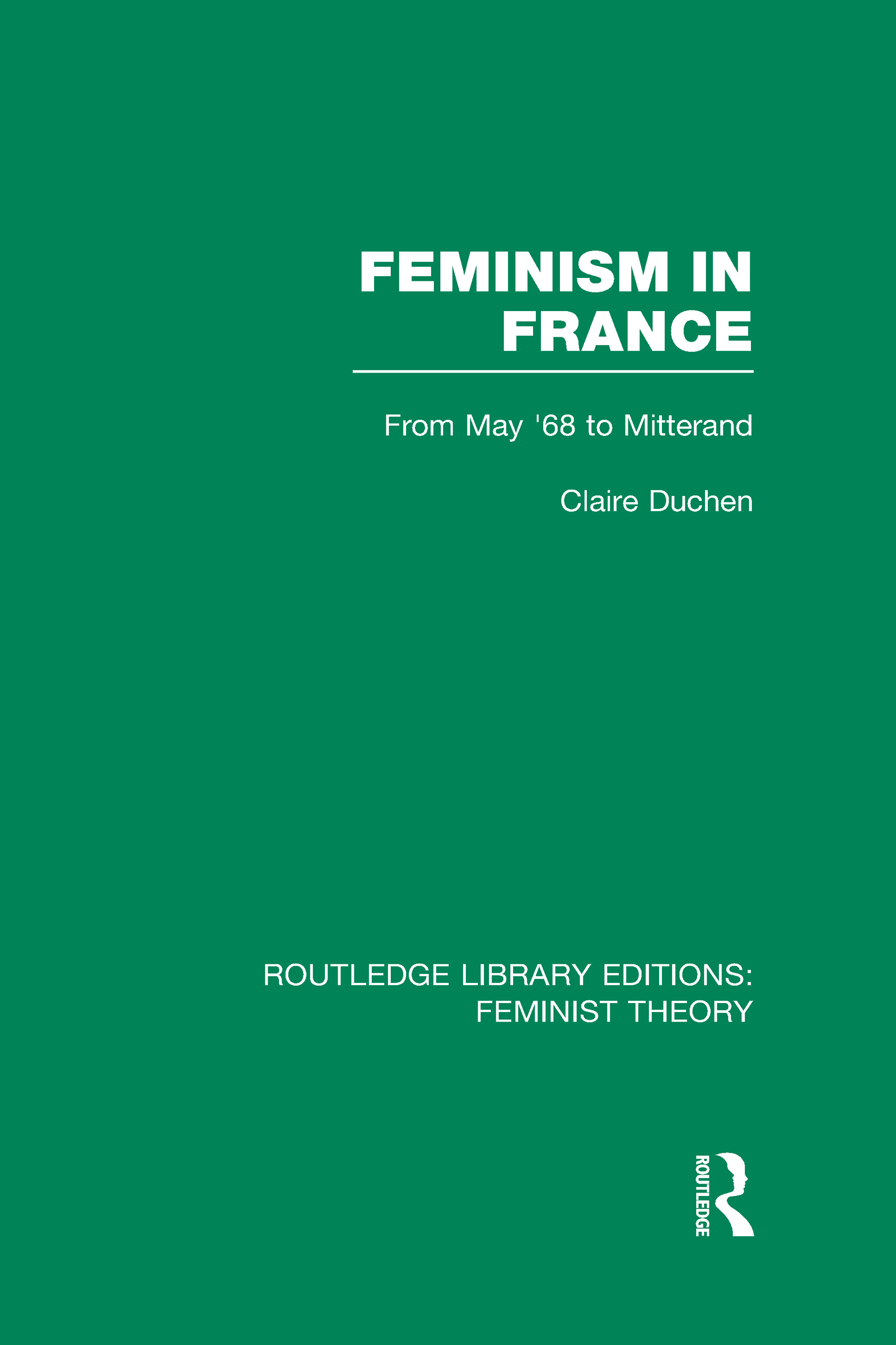 Feminism in France (RLE Feminist Theory): From May '68 to Mitterand (Hardback) book cover