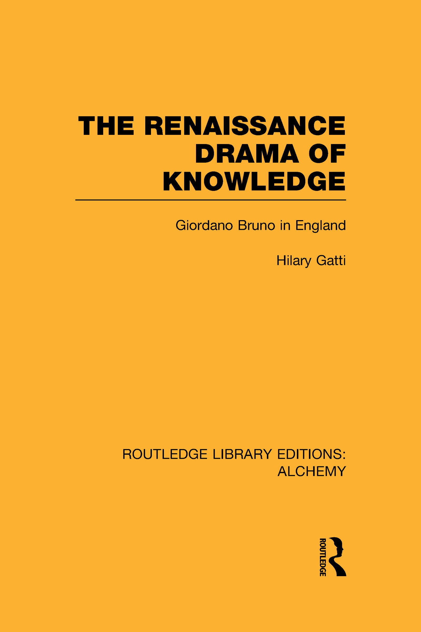 The Renaissance Drama of Knowledge: Giordano Bruno in England (Hardback) book cover