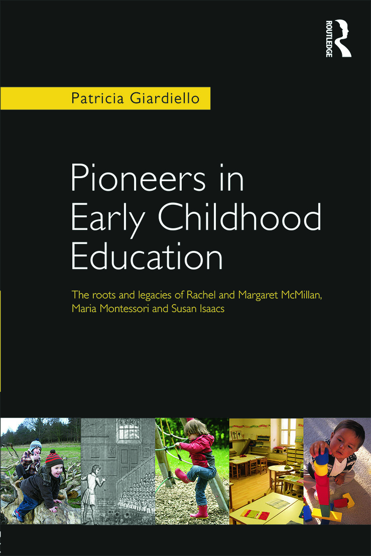 Pioneers in Early Childhood Education: The roots and legacies of Rachel and Margaret McMillan, Maria Montessori and Susan Isaacs book cover