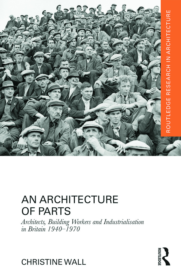 An Architecture of Parts: Architects, Building Workers and Industrialisation in Britain 1940 - 1970 book cover