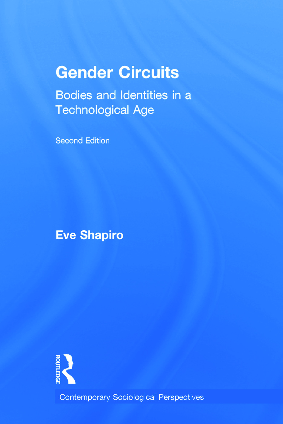 Gender Circuits: Bodies and Identities in a Technological Age, 2nd Edition (Hardback) book cover